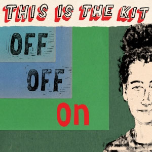 This Is the Kit : Off Off On
