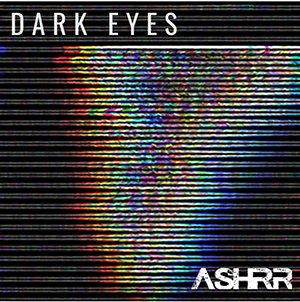 ASHRR - Dark Eyes