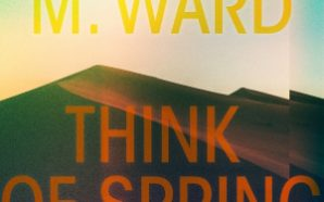 M. Ward : Think of Spring