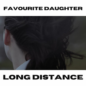 Favourite Daughter - Long Distance