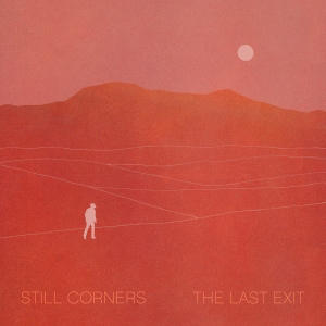 Still Corners : The Last Exit
