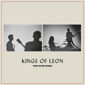 Kings of Leon : When You See Yourself