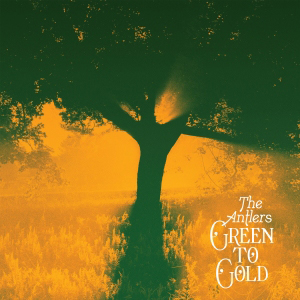 The Antlers : Green To Gold