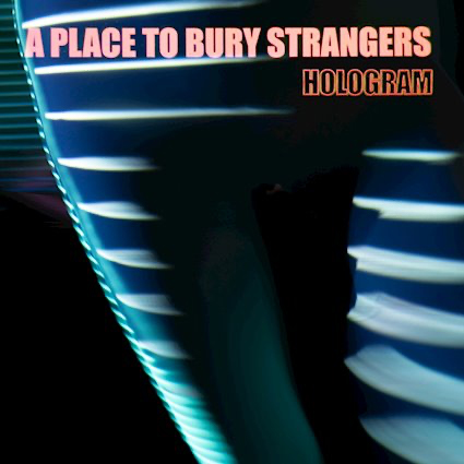 A Place To Bury Strangers : Hologram EP