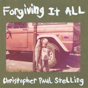 Christopher Paul Stelling – Forgiving It All